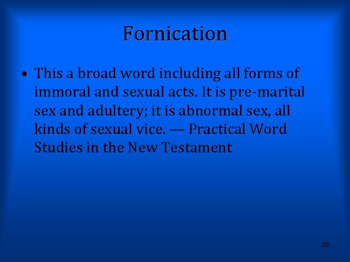 Fornication • This a broad word including all forms of immoral and sexual acts.