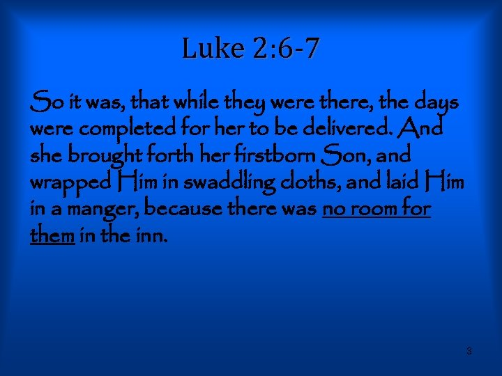 Luke 2: 6 -7 So it was, that while they were there, the days