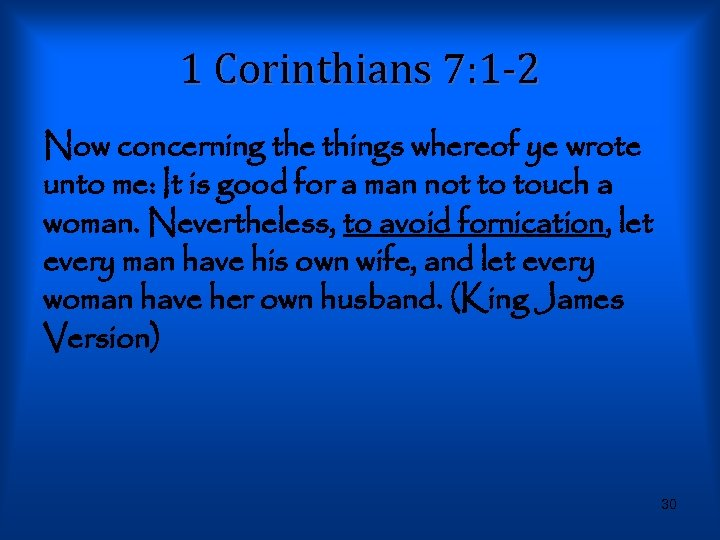 1 Corinthians 7: 1 -2 Now concerning the things whereof ye wrote unto me: