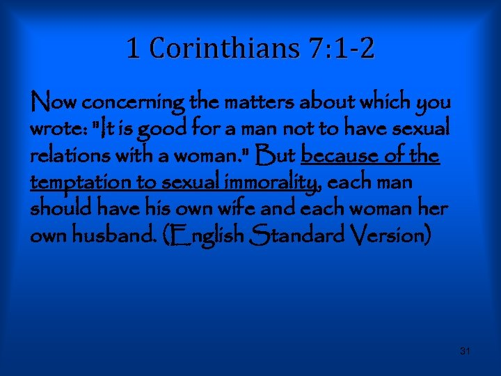 1 Corinthians 7: 1 -2 Now concerning the matters about which you wrote: