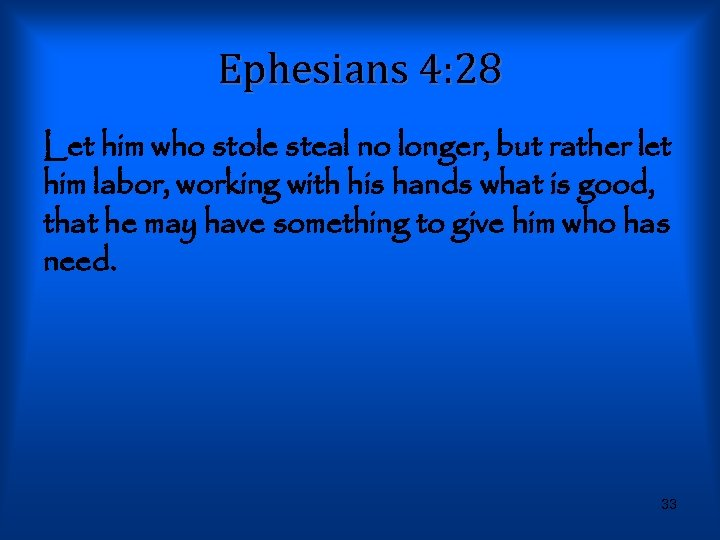 Ephesians 4: 28 Let him who stole steal no longer, but rather let him