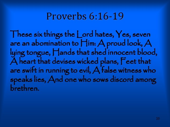Proverbs 6: 16 -19 These six things the Lord hates, Yes, seven are an