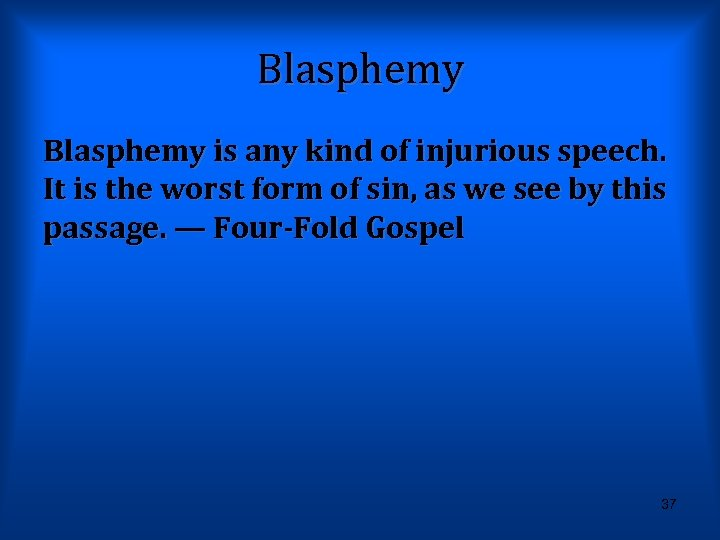 Blasphemy is any kind of injurious speech. It is the worst form of sin,