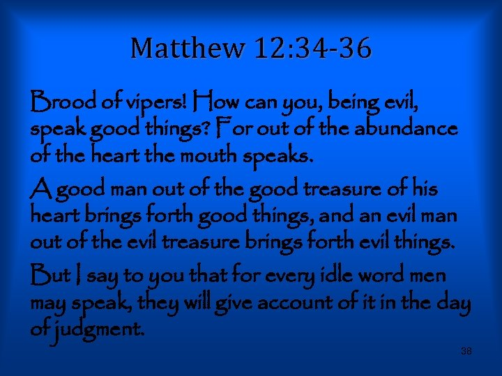 Matthew 12: 34 -36 Brood of vipers! How can you, being evil, speak good