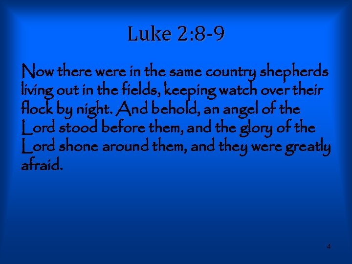Luke 2: 8 -9 Now there were in the same country shepherds living out