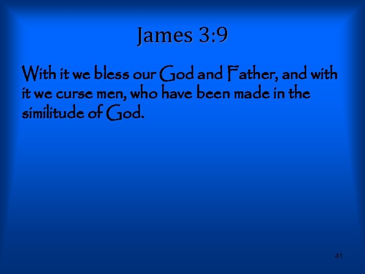 James 3: 9 With it we bless our God and Father, and with it