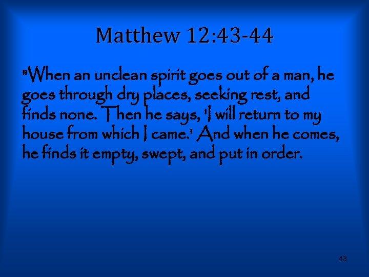 Matthew 12: 43 -44
