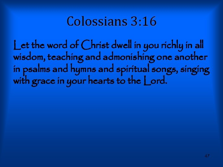 Colossians 3: 16 Let the word of Christ dwell in you richly in all