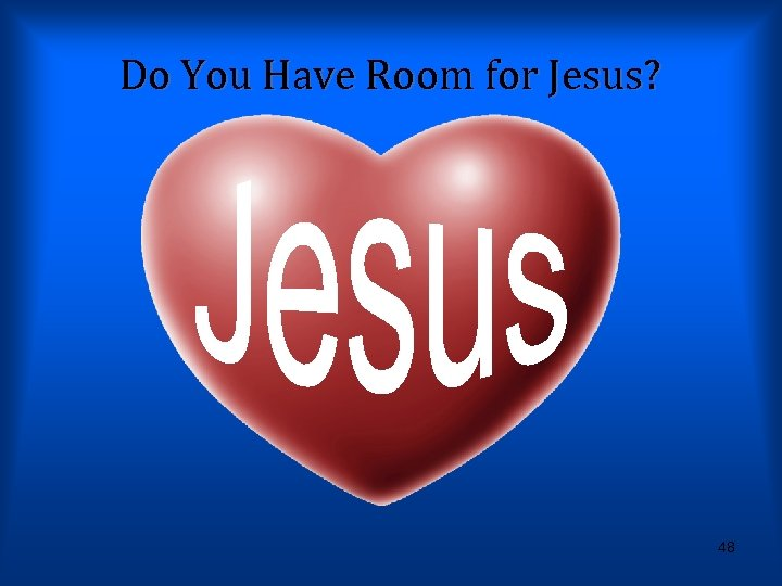 Do You Have Room for Jesus? 48