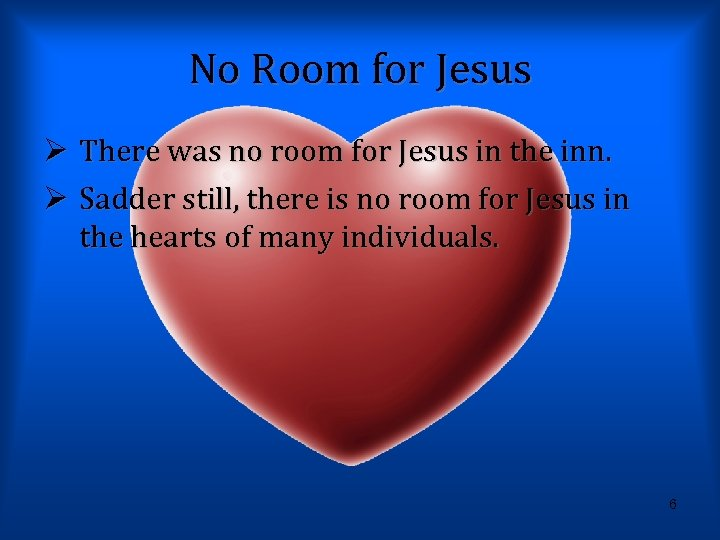 No Room for Jesus Ø There was no room for Jesus in the inn.