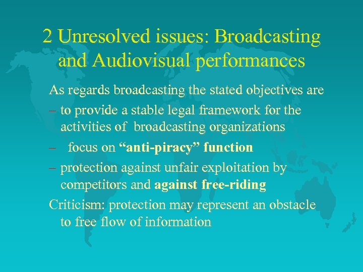 2 Unresolved issues: Broadcasting and Audiovisual performances As regards broadcasting the stated objectives are