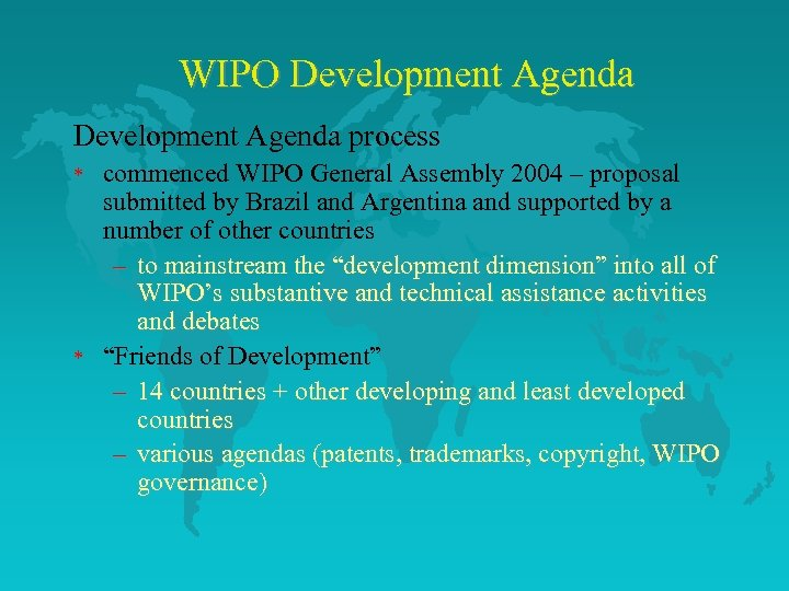 WIPO Development Agenda process * * commenced WIPO General Assembly 2004 – proposal submitted