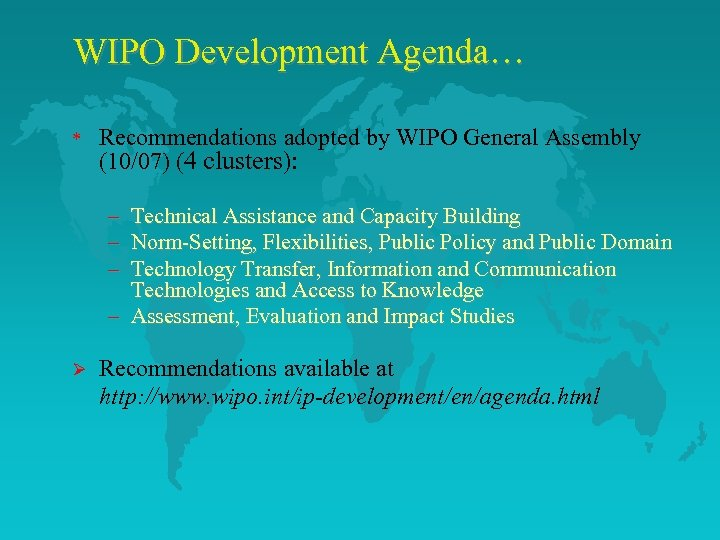 WIPO Development Agenda… * Recommendations adopted by WIPO General Assembly (10/07) (4 clusters): –