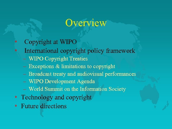 Overview * * Copyright at WIPO International copyright policy framework – – – *
