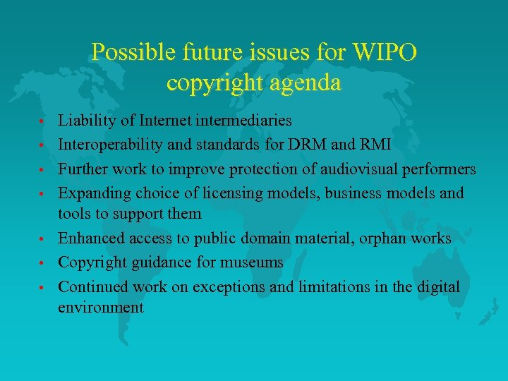 Possible future issues for WIPO copyright agenda • • Liability of Internet intermediaries Interoperability