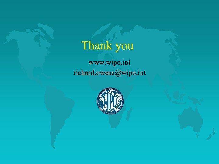 Thank you www. wipo. int richard. owens@wipo. int