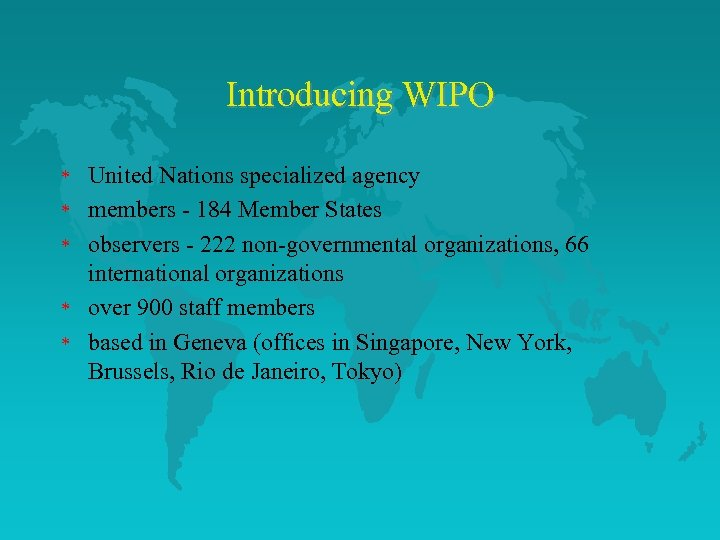 Introducing WIPO * * * United Nations specialized agency members - 184 Member States