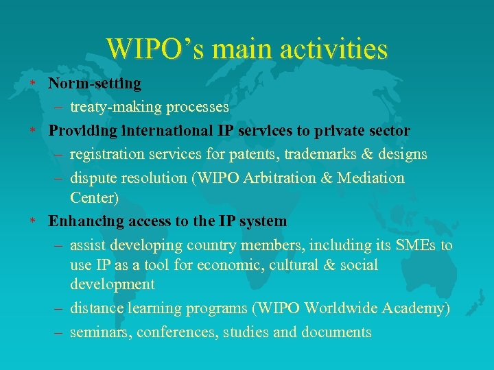 WIPO's main activities * * * Norm-setting – treaty-making processes Providing international IP services