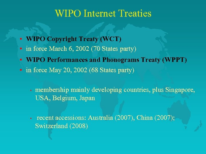 WIPO Internet Treaties • WIPO Copyright Treaty (WCT) • in force March 6, 2002