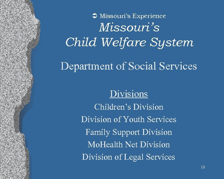 Ü Missouri's Experience Missouri's Child Welfare System Department of Social Services Divisions Children's Division