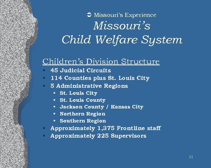 Ü Missouri's Experience Missouri's Child Welfare System Children's Division Structure • 45 Judicial Circuits