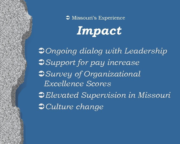 Ü Missouri's Experience Impact ÜOngoing dialog with Leadership ÜSupport for pay increase ÜSurvey of