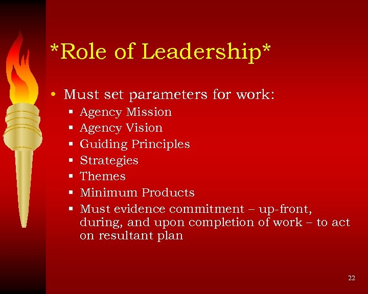 *Role of Leadership* • Must set parameters for work: § § § § Agency