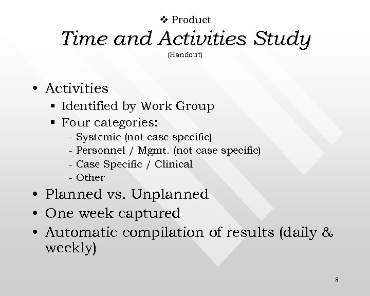 v Product Time and Activities Study (Handout) • Activities § Identified by Work Group