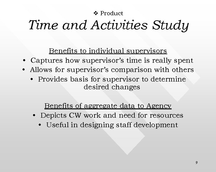 v Product Time and Activities Study Benefits to individual supervisors • Captures how supervisor's
