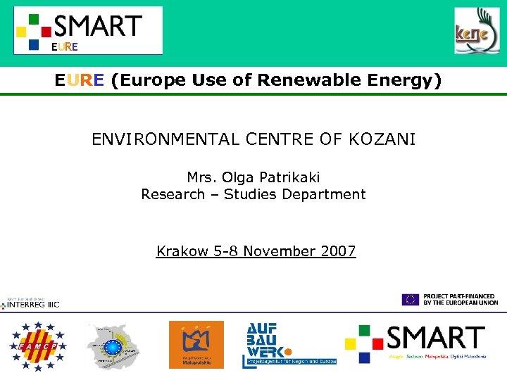 EURE (Europe Use of Renewable Energy) ENVIRONMENTAL CENTRE OF KOZANI Mrs. Olga Patrikaki Research