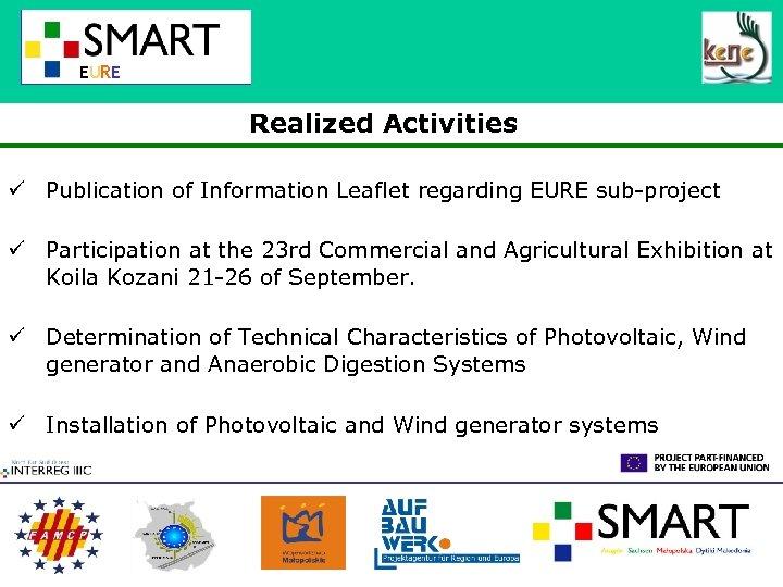 EURE Realized Activities ü Publication of Information Leaflet regarding EURE sub-project ü Participation at