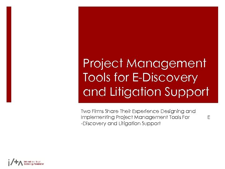 Project Management Tools for E-Discovery and Litigation Support Two Firms Share Their Experience Designing