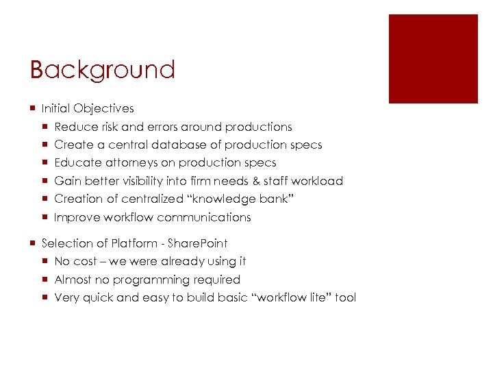 Background ¡ Initial Objectives ¡ Reduce risk and errors around productions ¡ Create a
