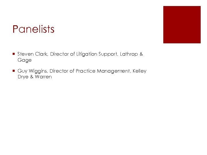 Panelists ¡ Steven Clark, Director of Litigation Support, Lathrop & Gage ¡ Guy Wiggins,