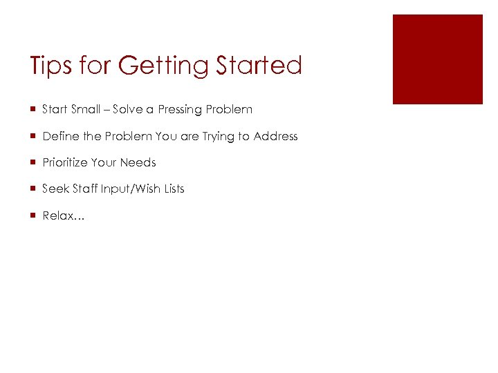 Tips for Getting Started ¡ Start Small – Solve a Pressing Problem ¡ Define