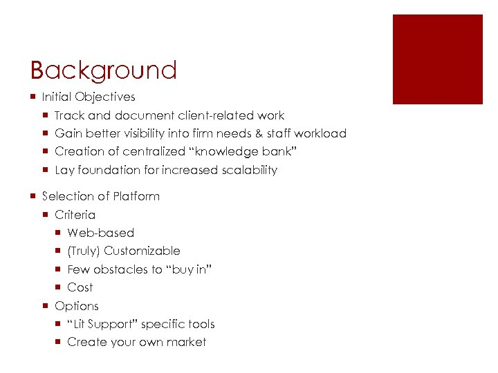 Background ¡ Initial Objectives ¡ Track and document client-related work ¡ Gain better visibility
