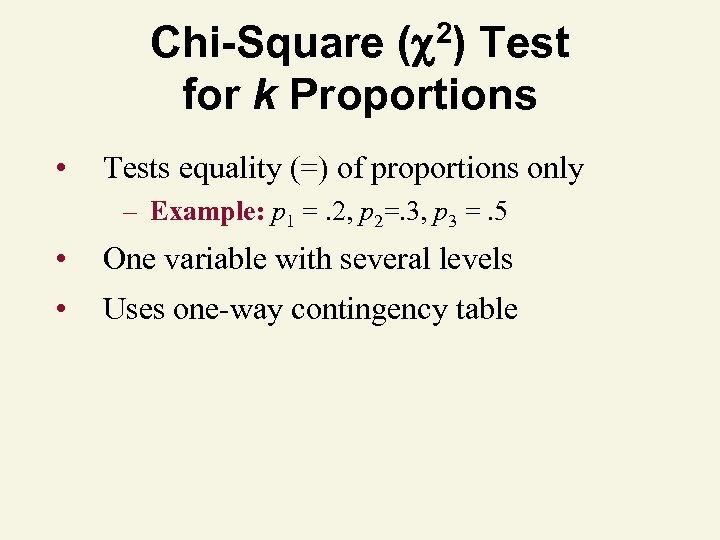 2) ( Chi-Square Test for k Proportions • Tests equality (=) of proportions only