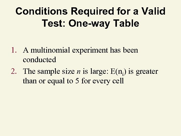 Conditions Required for a Valid Test: One-way Table 1. A multinomial experiment has been