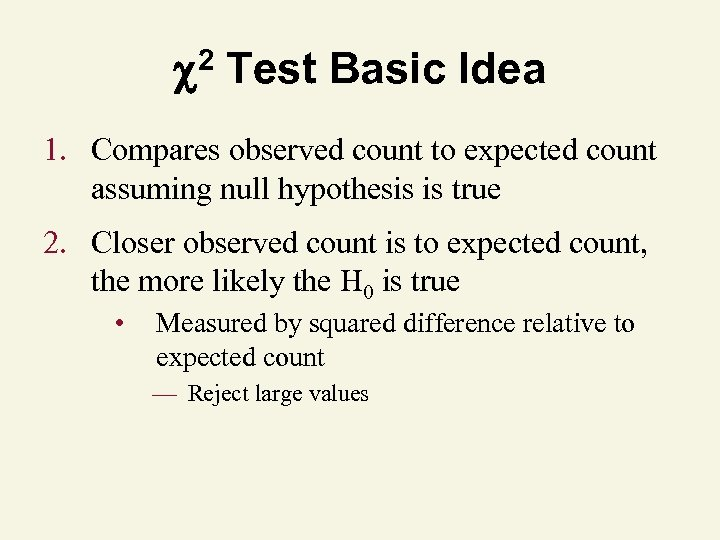 2 Test Basic Idea 1. Compares observed count to expected count assuming null