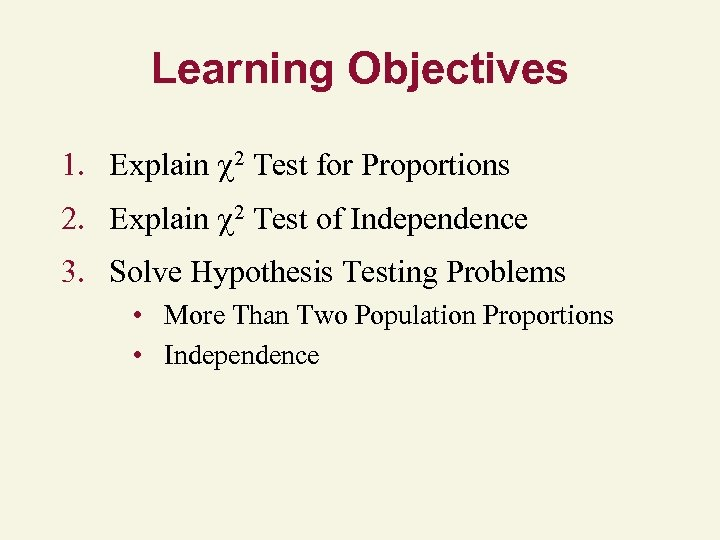 Learning Objectives 1. Explain 2 Test for Proportions 2. Explain 2 Test of Independence