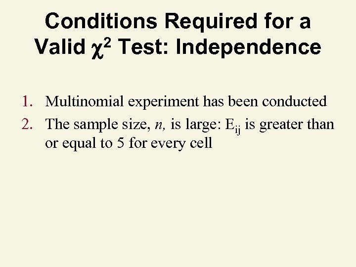 Conditions Required for a 2 Test: Independence Valid 1. Multinomial experiment has been conducted