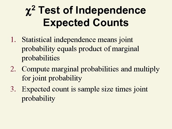 2 Test of Independence Expected Counts 1. Statistical independence means joint probability equals product