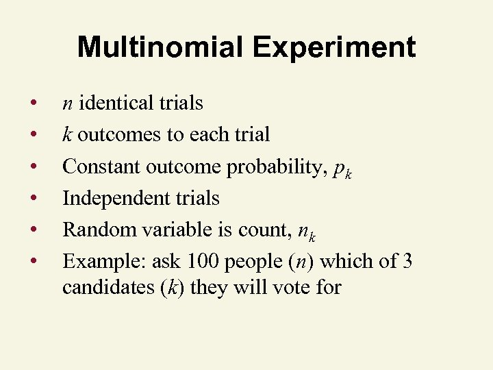 Multinomial Experiment • • • n identical trials k outcomes to each trial Constant