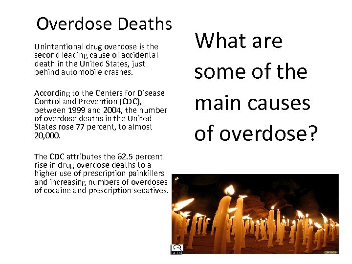 Overdose Deaths Unintentional drug overdose is the second leading cause of accidental death in