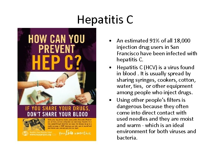 Hepatitis C • An estimated 91% of all 18, 000 injection drug users in