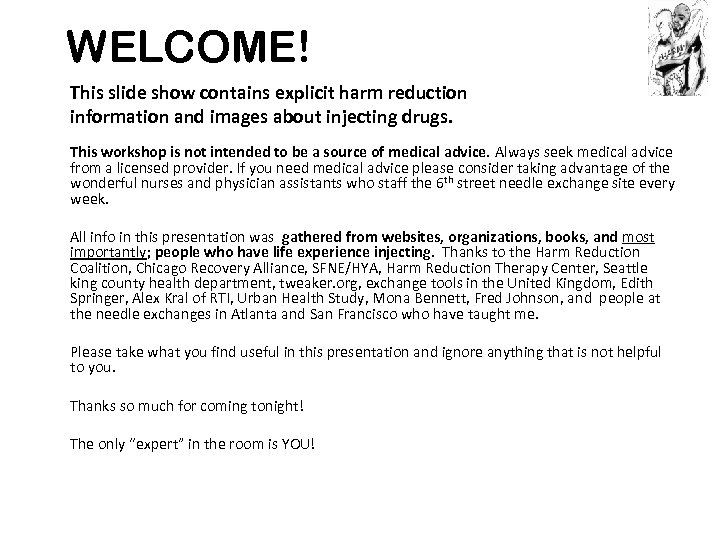 WELCOME! This slide show contains explicit harm reduction information and images about injecting drugs.