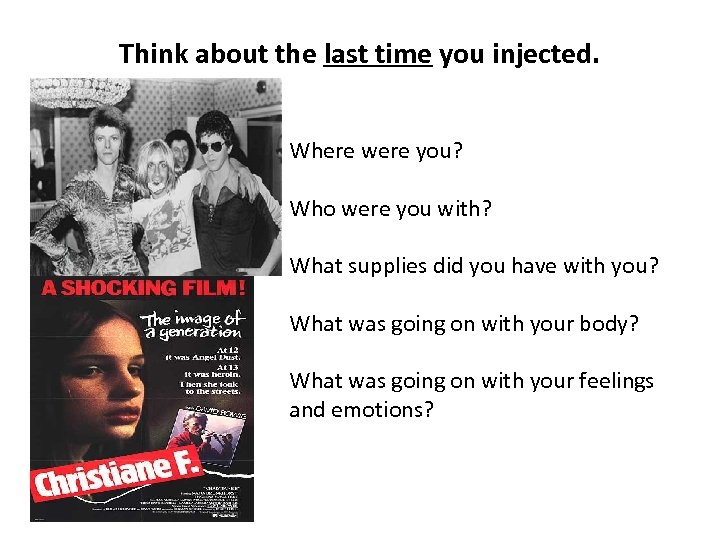 Think about the last time you injected. Where were you? Who were you with?