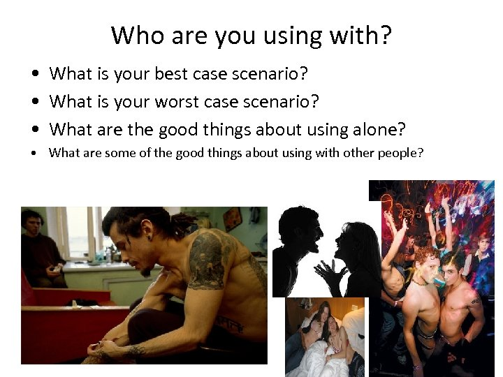 Who are you using with? • What is your best case scenario? • What