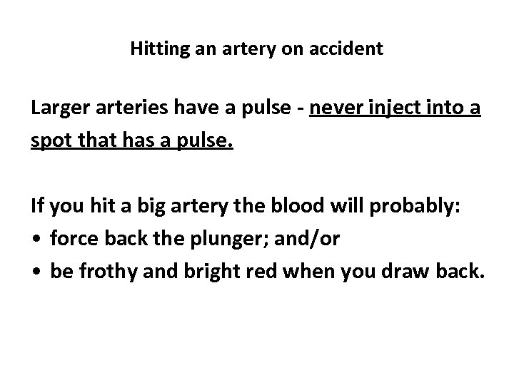 Hitting an artery on accident Larger arteries have a pulse - never inject into
