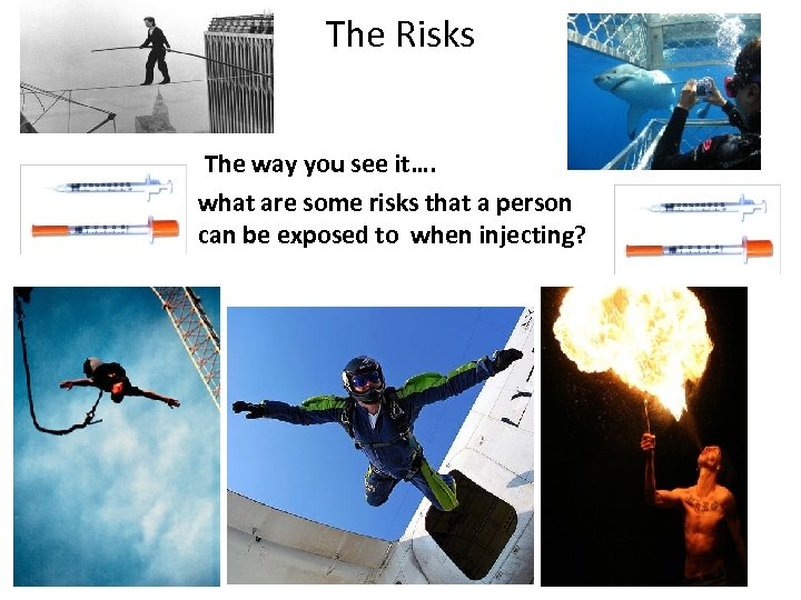 The Risks The way you see it…. what are some risks that a person